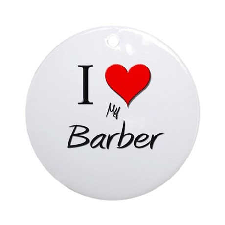 I Love My Barber Ornament (Round)