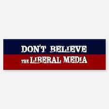 DONT BELIEVE THE LIBERAL MEDIA Bumper Bumper Bumper Sticker