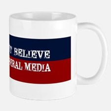 DONT BELIEVE THE LIBERAL MEDIA Mugs