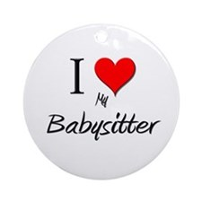 I Love My Babysitter Ornament (Round)