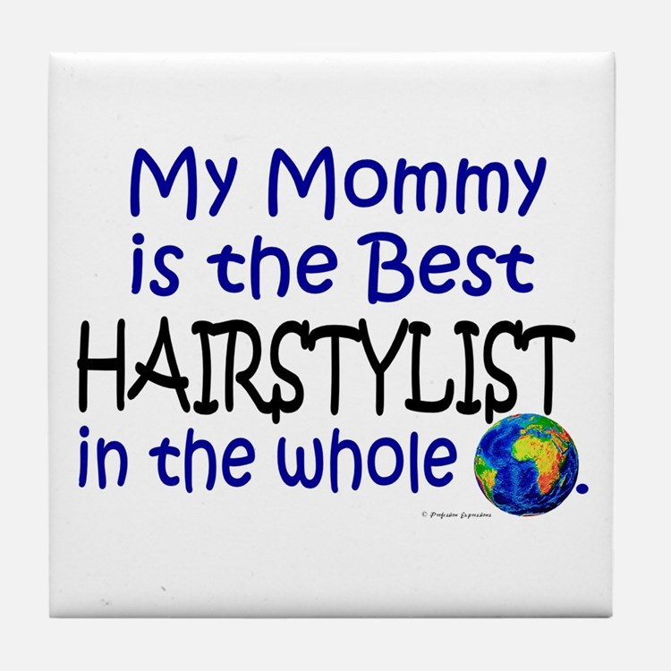 Best Hairstylist In The World (Mommy) Tile Coaster