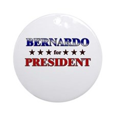 BERNARDO for president Ornament (Round)