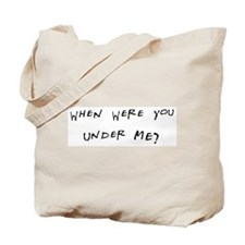 When Were You Under Me? Tote Bag