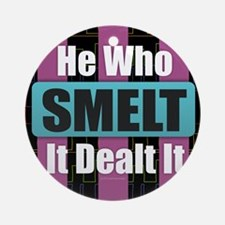 He Who Smelt It Round Ornament