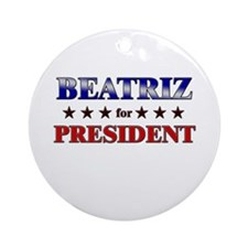 BEATRIZ for president Ornament (Round)