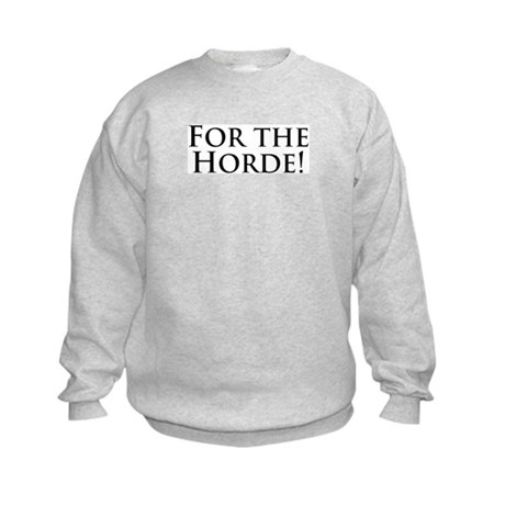 For the Horde! Kids Sweatshirt