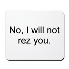 No, I will not rez you. Mousepad