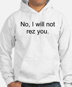 No, I will not rez you. Hoodie