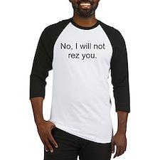 No, I will not rez you. Baseball Jersey