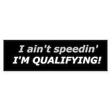 Qualifying - Not Speeding Bumper Bumper Sticker
