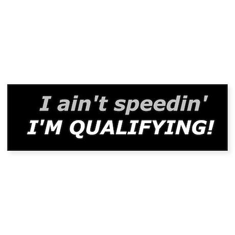 Qualifying - Not Speeding Bumper Sticker