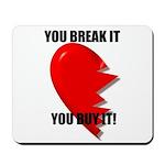 YOU BREAK IT YOU BUY IT Mousepad
