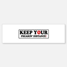 KEEP YOUR FREAKIN' DISTANCE! - Bumper Bumper Bumper Sticker