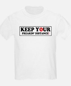 KEEP YOUR FREAKIN' DISTANCE! - T-Shirt