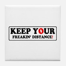 KEEP YOUR FREAKIN' DISTANCE! - Tile Coaster