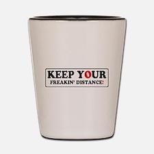 KEEP YOUR FREAKIN' DISTANCE! - Shot Glass
