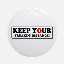 KEEP YOUR FREAKIN' DISTANCE! - Round Ornament