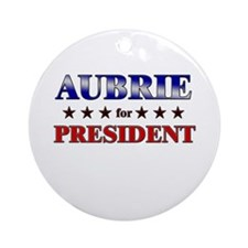 AUBRIE for president Ornament (Round)