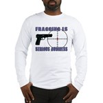 Serious Fragging Long Sleeve T-Shirt