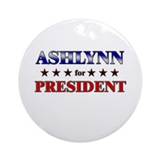 ASHLYNN for president Ornament (Round)