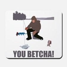 You Betcha! Mousepad