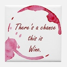 There's a Chance This is Wine Tile Coaster