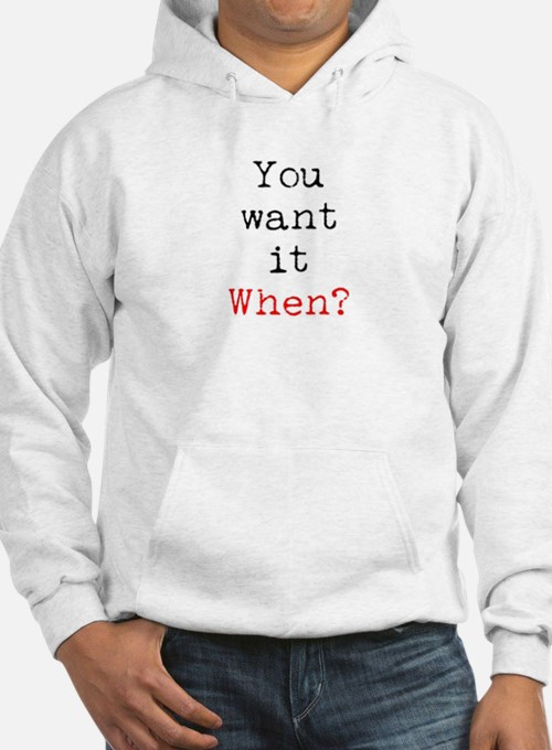 You Want it When? Hoodie