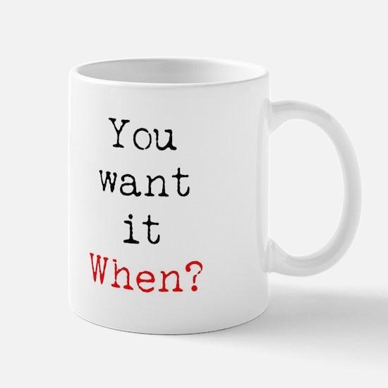 You Want it When? Mugs
