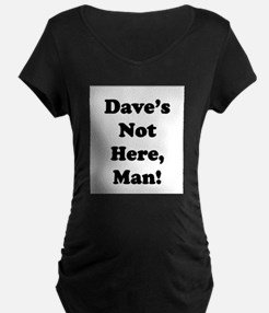 Dave's Not Here Maternity T-Shirt