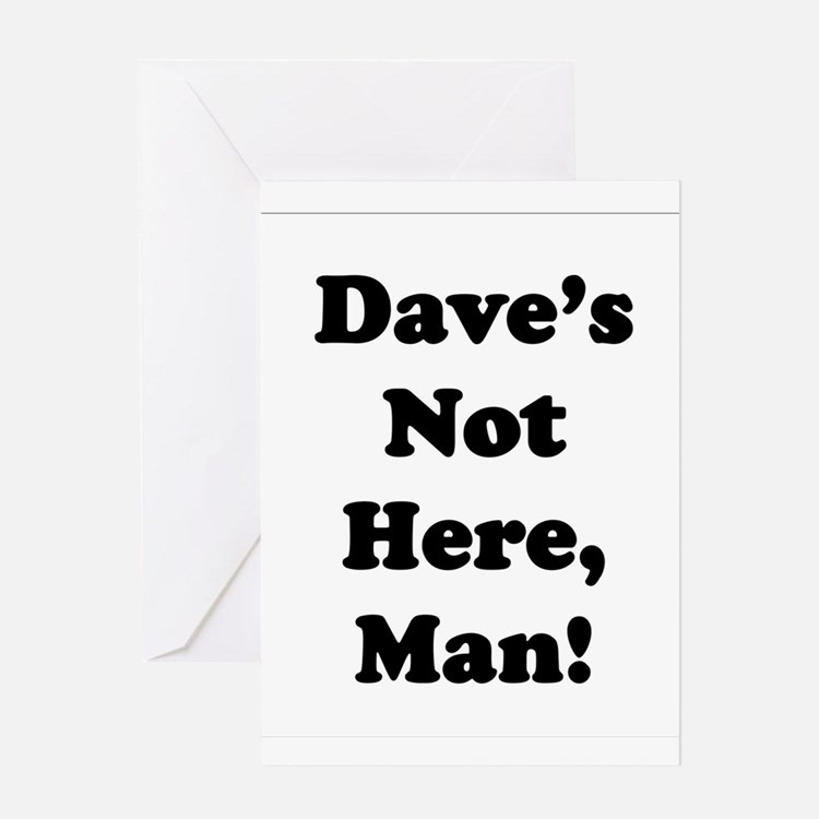 Dave's Not Here Greeting Cards
