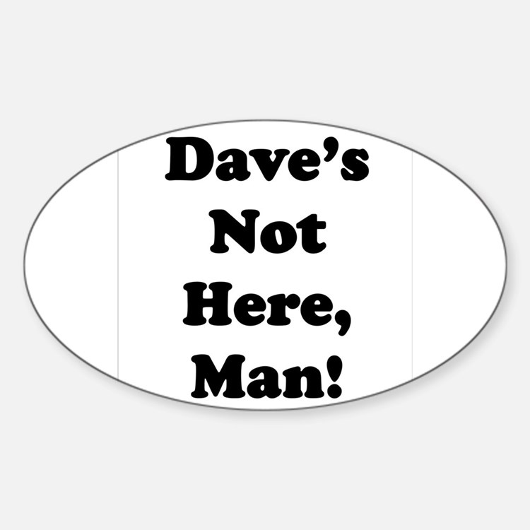 Dave's Not Here Decal