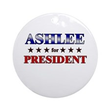 ASHLEE for president Ornament (Round)