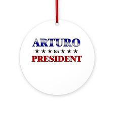 ARTURO for president Ornament (Round)
