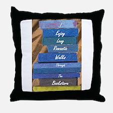 I Enjoy Long Romantic Walks Through B Throw Pillow