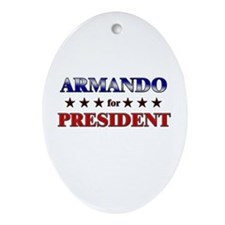 ARMANDO for president Oval Ornament