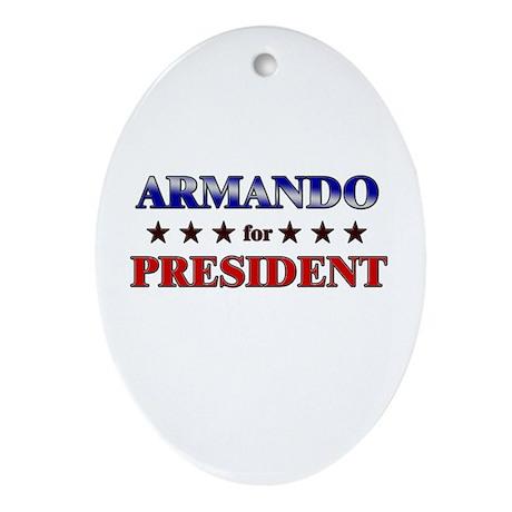 ARMANDO for president Oval Ornament