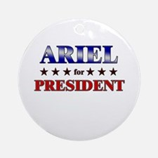ARIEL for president Ornament (Round)