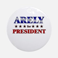 ARELY for president Ornament (Round)