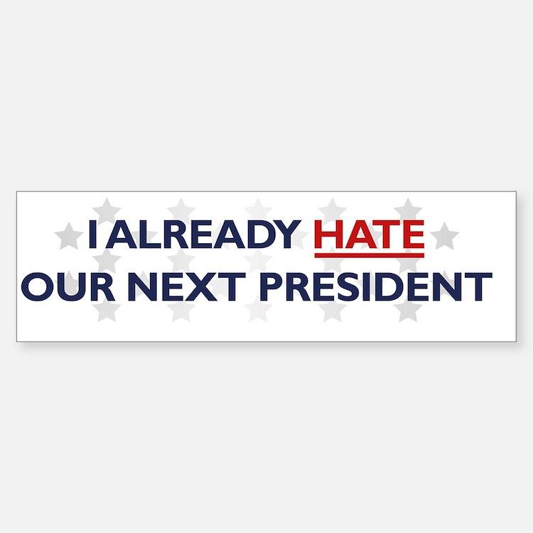 Hate Our Next President Bumper Bumper Bumper Sticker