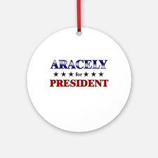 ARACELY for president Ornament (Round)
