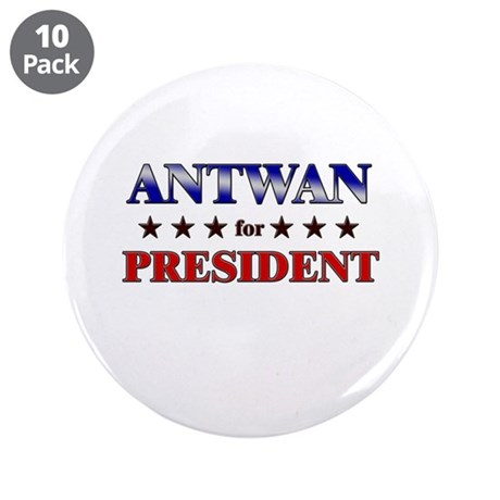 "ANTWAN for president 3.5"" Button (10 pack)"