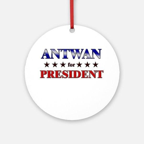 ANTWAN for president Ornament (Round)