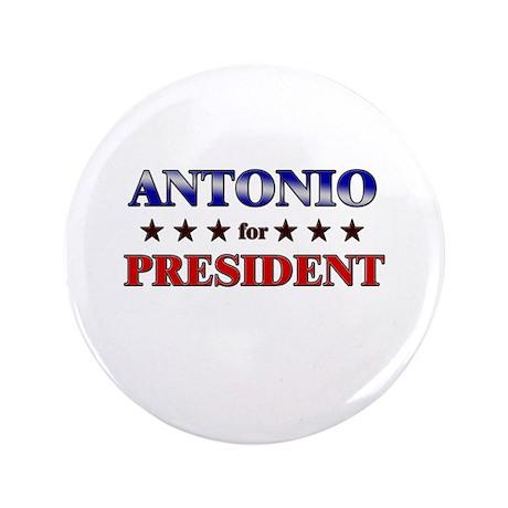 """ANTONIO for president 3.5"""" Button"""
