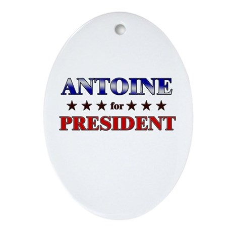 ANTOINE for president Oval Ornament