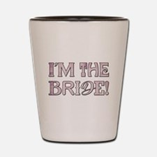 I'M THE BRIDE! Shot Glass