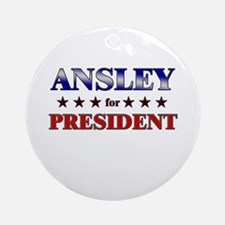 ANSLEY for president Ornament (Round)