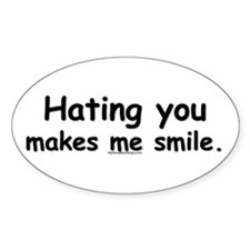Hating you makes me smile. Oval Decal