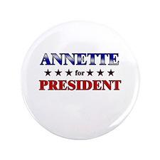 "ANNETTE for president 3.5"" Button"