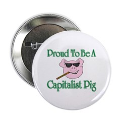 """Proud To Be A Capitalist Pig! V2 2.25"""" Button"""