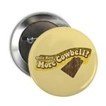 "Gotta Have More Cowbell 2.25"" Button (100 pack)"